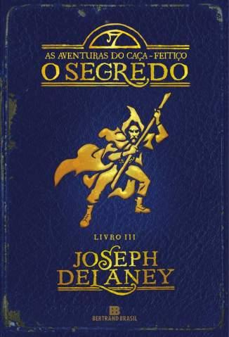 Baixar O Segredo - As Aventuras do Caça-Feitiço Vol. 3 - Joseph Delaney ePub PDF Mobi ou Ler Online