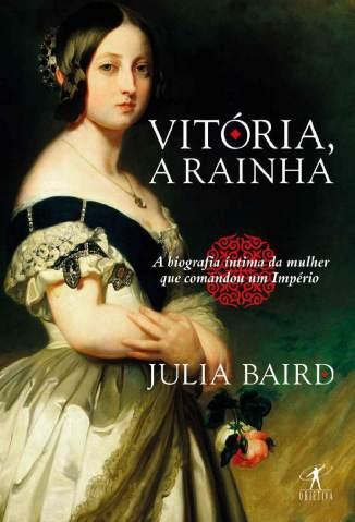 Baixar Livro Vitória, A Rainha - Julia Baird em ePub PDF Mobi ou Ler Online