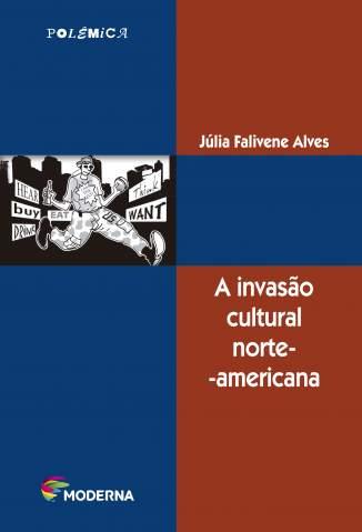 Baixar A Invasão Cultural Norte-Americana - Júlia Falivene Alves ePub PDF Mobi ou Ler Online