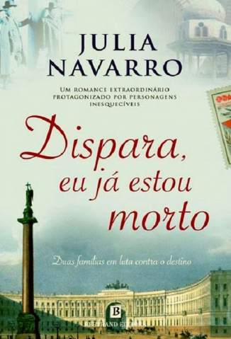 Baixar Dispara, Eu Já Estou Morto - Julia Navarro ePub PDF Mobi ou Ler Online