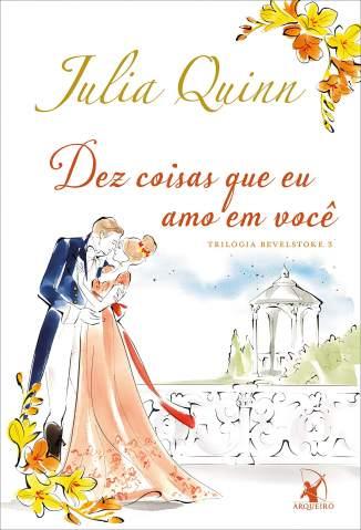 Baixar Livro Dez Coisas que Eu Amo Em Você - Bevelstoke Vol. 3 - Julia Quinn em ePub PDF Mobi ou Ler Online