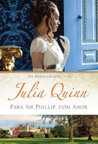 Baixar Para Sir Phillip, com Amor - Os Bridgertons Vol. 5 - Julia Quinn ePub PDF Mobi ou Ler Online