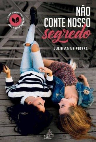 Baixar Livro Não Conte Nosso Segredo - Julie Anne Peters  em ePub PDF Mobi ou Ler Online