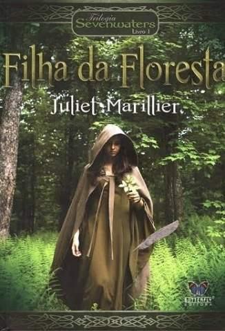 Baixar Livro A Filha da Floresta - Trilogia Sevenwaters Vol. 1 - Juliet Marillier em ePub PDF Mobi ou Ler Online
