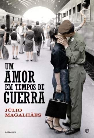 Baixar Um Amor Em Tempos de Guerra - Júlio Magalhães ePub PDF Mobi ou Ler Online