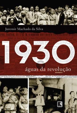 Baixar Livro 1930: Águas da Revolução - Juremir Machado da Silva em ePub PDF Mobi ou Ler Online