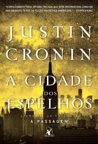 Baixar A Cidade dos Espelhos - A Passagem Vol. 3 - Justin Cronin ePub PDF Mobi ou Ler Online