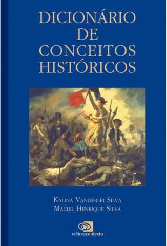 Baixar Dicionário de Conceitos Históricos - Kalina Vanderlei Silva ePub PDF Mobi ou Ler Online