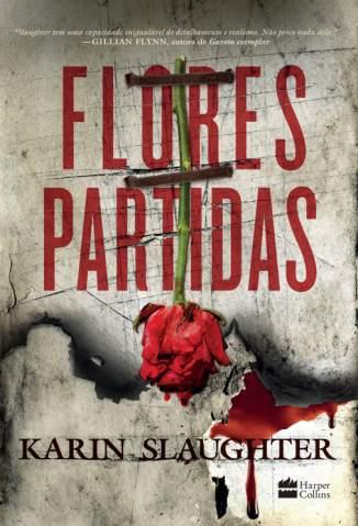 Baixar Livro Flores Partidas - Karin Slaughter em ePub PDF Mobi ou Ler Online