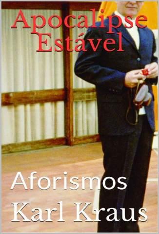 Baixar Livro Apocalipse Estável: Aforismos - Karl Kraus em ePub PDF Mobi ou Ler Online