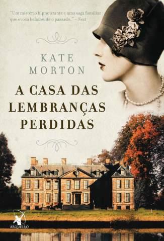 Baixar Livro A Casa das Lembranças Perdidas - Kate Morton em ePub PDF Mobi ou Ler Online