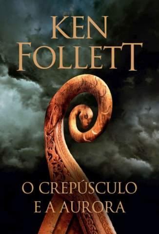 Baixar Livro O Crepúsculo e a Aurora - Ken Follett em ePub PDF Mobi ou Ler Online