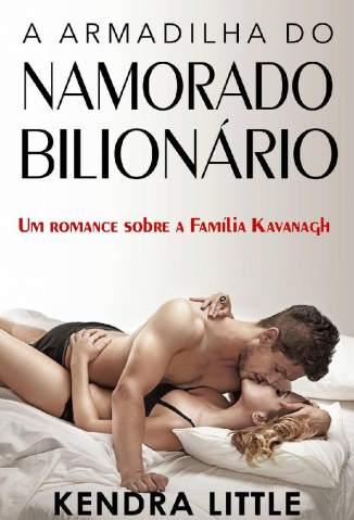 Baixar Livro A Armadilha do Namorado Bilionário - Um Romance Sobre a Família Kavanagh Vol. 1 - Kendra Little em ePub PDF Mobi ou Ler Online