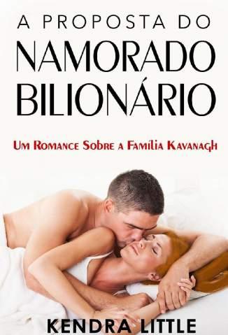 Baixar Livro A Proposta do Namorado Bilionário - Um Romance Sobre a Família Kavanagh Vol. 2 - Kendra Little em ePub PDF Mobi ou Ler Online
