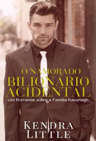 Baixar Livro O Namorado Bilionário Acidental - Um Romance Sobre a Família Kavanagh Vol. 4 - Kendra Little em ePub PDF Mobi ou Ler Online