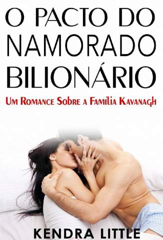 Baixar Livro O Pacto do Namorado Bilionário  - Um Romance Sobre a Família Kavanagh Vol. 3 - Kendra Little em ePub PDF Mobi ou Ler Online