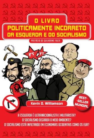 Baixar Livro O Livro Politicamente Incorreto da Esquerda e do Socialismo - Kevin D. Williamson em ePub PDF Mobi ou Ler Online