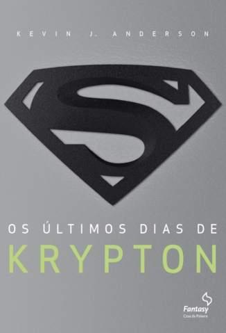 Baixar Os Últimos Dias de Krypton - Kevin J. Anderson  ePub PDF Mobi ou Ler Online