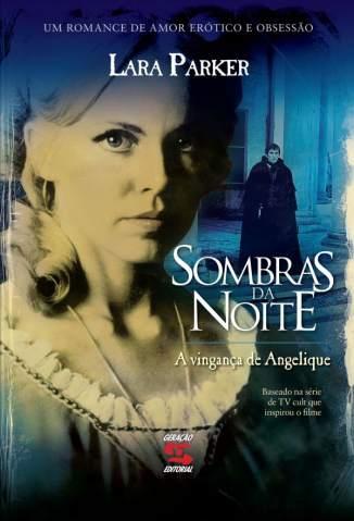 Baixar Sombras da Noite - A Vingança de Angelique - Lara Parker ePub PDF Mobi ou Ler Online