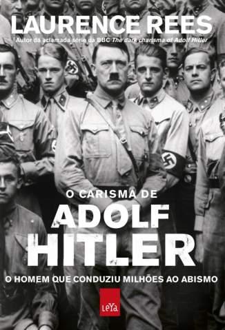 Baixar Livro O Carisma de Adolf Hitler - Laurence Rees em ePub PDF Mobi ou Ler Online