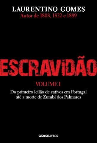Baixar Livro Escravidão Vol. 1: Do primeiro leilão de cativos em Portugal até a morte de Zumbi dos Palmares - Laurentino Gomes  em ePub PDF Mobi ou Ler Online