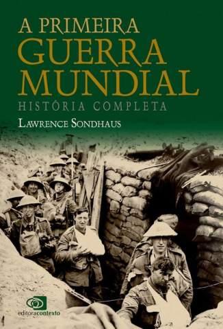 Baixar Livro A Primeira Guerra Mundial: História Completa - Lawrence Sondhaus em ePub PDF Mobi ou Ler Online