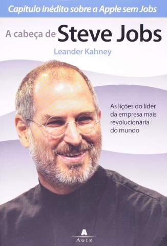 Baixar Livro A Cabeça de Steve Jobs - Leander Kahney em ePub PDF Mobi ou Ler Online