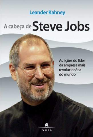 Baixar A Cabeça de Steve Jobs - Leander Kahney ePub PDF Mobi ou Ler Online