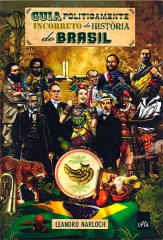Baixar Livro Guia Politicamente Incorreto da Historia do Brasil - Leando Narloch em ePub PDF Mobi ou Ler Online