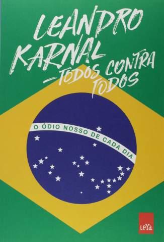 Baixar Livro Todos Contra Todos: o Ódio Nosso de Cada Dia - Leandro Karnal em ePub PDF Mobi ou Ler Online