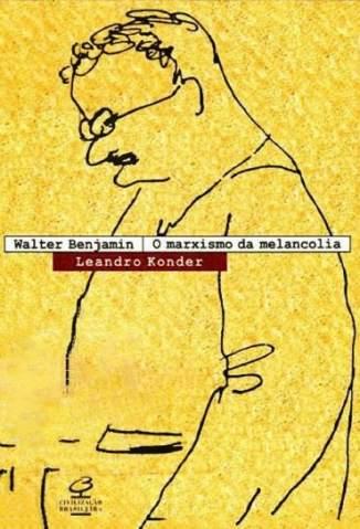 Baixar Walter Benjamin, o Marxismo da Melancolia - Leandro Konder ePub PDF Mobi ou Ler Online
