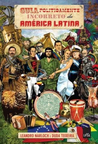 Baixar Livro Guia Politicamente Incorreto da América Latina - Leandro Narloch em ePub PDF Mobi ou Ler Online