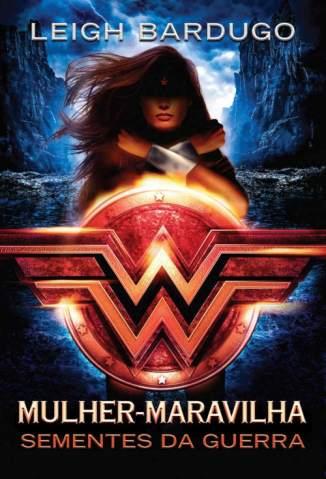 Baixar Livro Mulher-Maravilha: Sementes da Guerra - Lendas da DC Vol. 1 - Leigh Bardugo em ePub PDF Mobi ou Ler Online