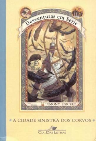 Baixar Livro A Cidade Sinistra dos Corvos - Desventuras Em Série Vol. 7 - Lemony Snicket em ePub PDF Mobi ou Ler Online