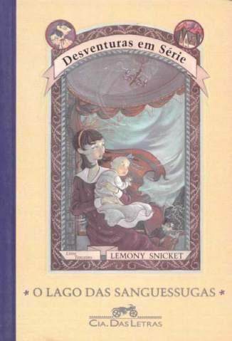 Baixar Livro O Lago das Sanguessugas - Desventuras Em Série Vol. 3 - Lemony Snicket em ePub PDF Mobi ou Ler Online