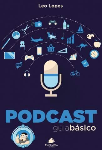 Baixar Podcast. Guia Básico - Leo Lopes ePub PDF Mobi ou Ler Online