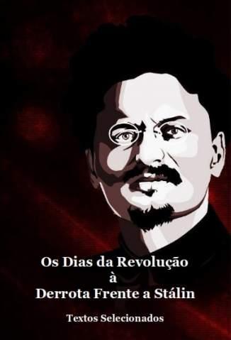 Baixar Livro Os Dias da Revolução à Derrota Frente a Stálin  - Leon Trótski em ePub PDF Mobi ou Ler Online
