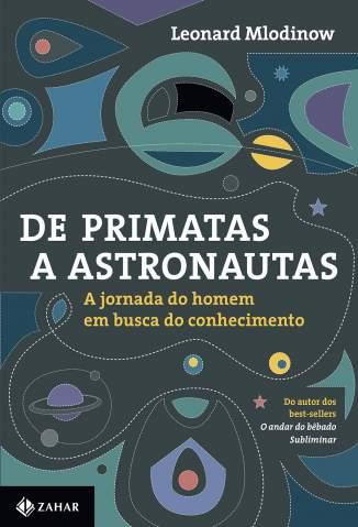 Baixar Livro De Primatas a Astronautas - Leonard Mlodinow em ePub PDF Mobi ou Ler Online