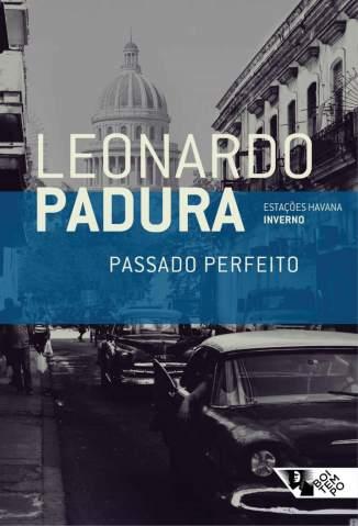 Baixar Passado Perfeito: Estações Havana Inverno - Leonardo Padura  ePub PDF Mobi ou Ler Online