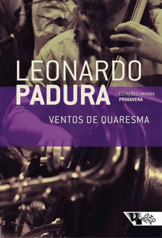 Baixar Ventos de Quaresma: (Primavera) (Estações Havana) - Leonardo Padura ePub PDF Mobi ou Ler Online