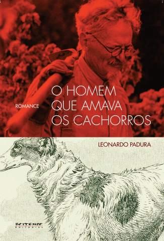 Baixar O Homem que Amava Os Cachorros - Leonardo Padura ePub PDF Mobi ou Ler Online