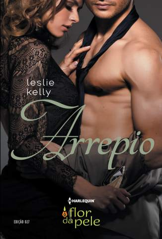 Baixar Arrepio - Harlequin Flor da Pele Vol. 27 - Leslie Kelly ePub PDF Mobi ou Ler Online