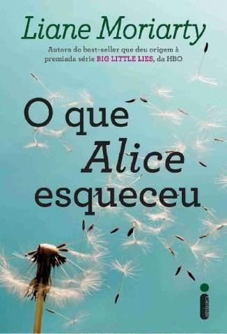 Baixar Livro O Que Alice Esqueceu - Liane Moriarty em ePub PDF Mobi ou Ler Online