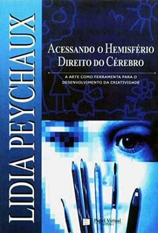 Baixar Livro Acessando o Hemisferio Direito - Lidia Peychaux em ePub PDF Mobi ou Ler Online