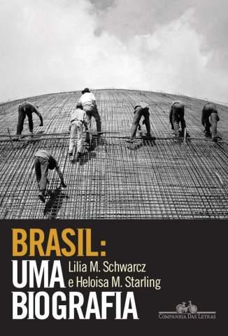 Baixar Brasil: Uma Biografia - Lilia Moritz Schwarcz  ePub PDF Mobi ou Ler Online