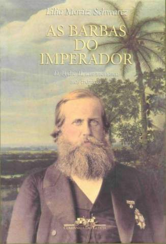 Baixar As Barbas do Imperador - Lilia Moritz Schwarcz ePub PDF Mobi ou Ler Online