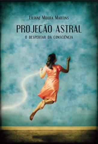 Baixar Projeção Astral - o Despertar da Consciência - Liliane Moura ePub PDF Mobi ou Ler Online