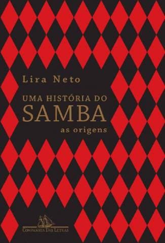 Baixar Livro Uma História do Samba: As Origens - Lira Neto em ePub PDF Mobi ou Ler Online