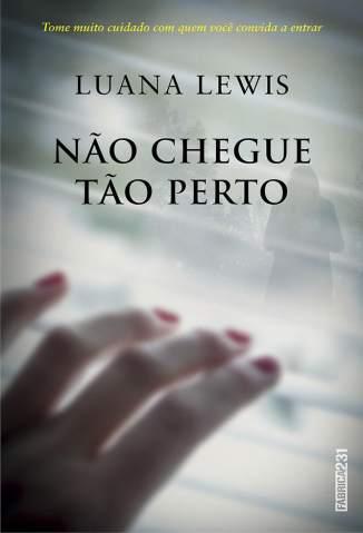 Baixar Não Chegue Tão Perto - Luana Lewis  ePub PDF Mobi ou Ler Online