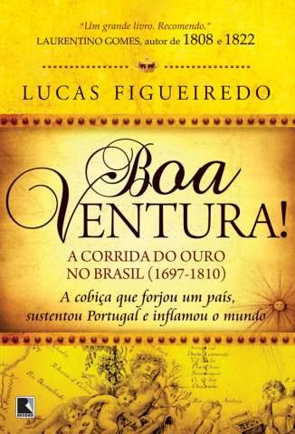 Baixar Livro Boa Ventura! - a Corrida do Ouro No Brasil (1697-1810) - Lucas Figueiredo em ePub PDF Mobi ou Ler Online